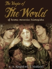 The Virgin Of The World ebook by A. Kingsford,E Maitland