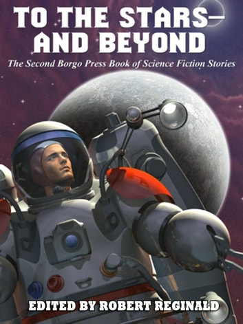 To the Stars—and Beyond - The Second Borgo Press Book of Science Fiction Stories ebook by Damien Broderick,Philip E. High,Jacqueline Lichtenberg