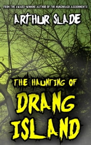 The Haunting Of Drang Island ebook by Arthur Slade