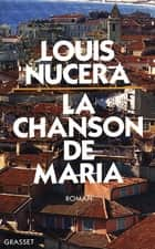 La chanson de Maria ebook by Louis Nucéra