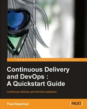 Continuous Delivery and DevOps: A Quickstart guide ebook by Paul Swartout