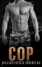 Cop: Jagged Edge Series #2 ebook by A.L. Long