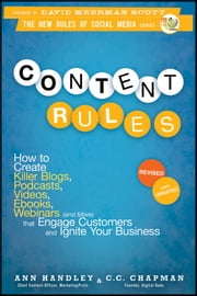 Content Rules - How to Create Killer Blogs, Podcasts, Videos, Ebooks, Webinars (and More) That Engage Customers and Ignite Your Business ebook by Ann Handley,C.C. Chapman