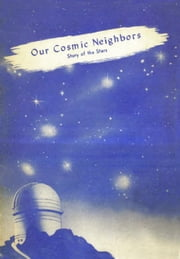 Our Cosmic Neighbors - Story of the Stars ebook by Rodman R. Clayson