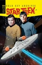 Star Trek: Gold Key Archives, Vol. 1 ebook by Drake, Arnold; Kashdan, George; Zaccara,...