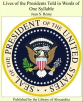 Lives of the Presidents Told in Words of One Syllable ebook by Jean S. Remy