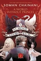 The School for Good and Evil #2: A World without Princes ebook by Soman Chainani, Iacopo Bruno