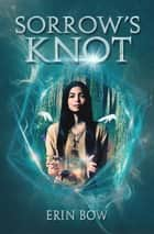 Sorrow's Knot ebook by Erin Bow