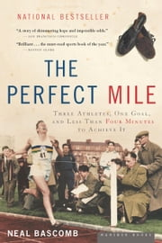 The Perfect Mile - Three Athletes, One Goal, and Less Than Four Minutes to Achieve It ebook by Kobo.Web.Store.Products.Fields.ContributorFieldViewModel