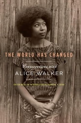 The World Has Changed - Conversations with Alice Walker ebook by Alice Walker
