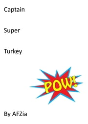 Captain Super Turkey: The beginning ebook by A F Zia