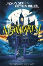 Nightmares! ebook by Jason Segel, Kirsten Miller