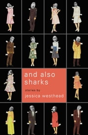 And Also Sharks ebook by Jessica Westhead