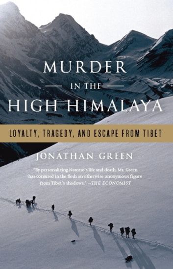 Murder in the High Himalaya - Loyalty, Tragedy, and Escape from Tibet ebook by Jonathan Green