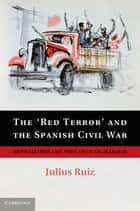 The 'Red Terror' and the Spanish Civil War ebook by Julius Ruiz