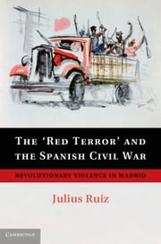 The 'Red Terror' and the Spanish Civil War - Revolutionary Violence in Madrid ebook by Julius Ruiz
