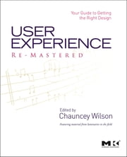 User Experience Re-Mastered - Your Guide to Getting the Right Design ebook by Chauncey Wilson