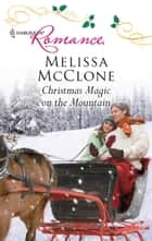Christmas Magic on the Mountain ebook by Melissa McClone