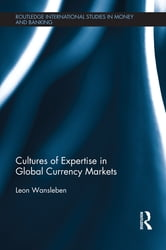Cultures of Expertise in Global Currency Markets ebook by Leon Wansleben