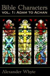 Bible Characters - Adam to Achan ebook by Alexander Whyte