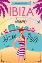Ibiza Insanity (Summer Flings, Book 5) ebook by Aimee Duffy