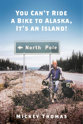 You Can't Ride a Bike to Alaska, It's an Island! ebook by Mickey Thomas