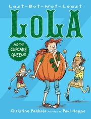 Last-But-Not-Least Lola and the Cupcake Queens ebook by Christine Pakkala,Paul Hoppe