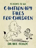 Cautionary Tales for Children ekitaplar by Hilaire Belloc