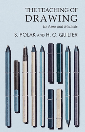 The Teaching of Drawing - Its Aims and Methods ebook by S. Polak,H. C. Quilter