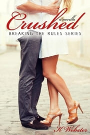 Crushed - Breaking the Rules Series, #5 ebook by K. Webster