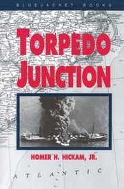 Torpedo Junction - U-Boat War Off America's East Coast, 1942 ebook by Homer Hickam Jr.