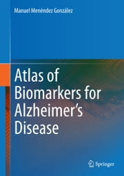 Atlas of Biomarkers for Alzheimer's Disease ebook by Manuel Menéndez