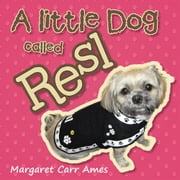 A Little Dog Called Resl ebook by Margaret Ames