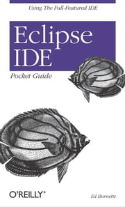 Eclipse IDE Pocket Guide ebook by Ed Burnette