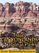 Travel Canyonlands National Park: Travel Guide And Maps (Mobi Travel) ebook by MobileReference