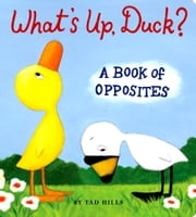 What's Up, Duck? - A Book of Opposites ebook by Tad Hills,Tad Hills