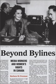 Beyond Bylines - Media Workers and Women's Rights in Canada ebook by Barbara M. Freeman
