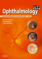 Ophthalmology - An Illustrated Colour Text ebook by Mark Batterbury,Brad Bowling,Conor Murphy