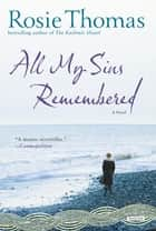 All My Sins Remembered: A Novel ebook by Rosie Thomas
