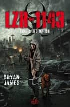 LZR-1143 Tome 3 - Rédemption ebook by Bryan James