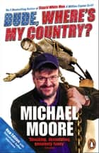 Dude, Where's My Country? eBook by Michael Moore