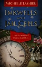 Inkwells and Jail Cells ebook by Michelle Lashier