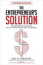 The Entrepreneur's Solution - The Modern Millionaire's Path to More Profit, Fans & Freedom ebook by Mel H. Abraham, Brendon Burchard