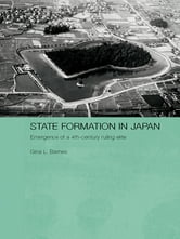 State Formation in Japan - Emergence of a 4th-Century Ruling Elite ebook by Gina Barnes