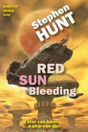 Red Sun Bleeding (book 3 of Sliding Void) ebook by Stephen Hunt
