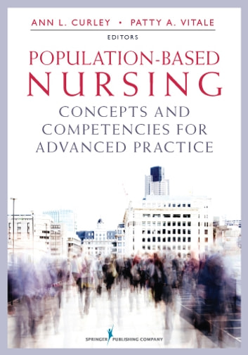 Population-Based Nursing - Concepts and Competencies for Advanced Practice ebook by Ann L. Curley, PhD, RN,Patty A. Vitale, MD, MPH, FAAP