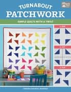 Turnabout Patchwork - Simple Quilts with a Twist ebook by Teresa Mairal Barreu