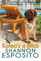 KARMA'S A BITCH - (A Pet Psychic Mystery) ebook by shannon esposito