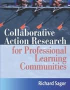 Collaborative Action Research for Professional Learning Communities ebook by Richard Sagor