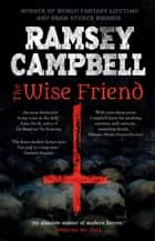 The Wise Friend ebook by Ramsey Campbell